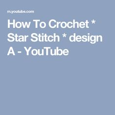 How To Crochet * Star Stitch * design A - YouTube
