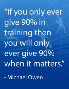 """""""If you only ever give 90% in training then you will only ever give 90% when it matters."""" - Michael Owen #CoachingQuotes"""
