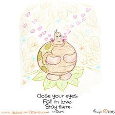 Yogi Turtle - close you eye. fall in love. stay there. -rumi