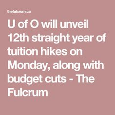 U of O will unveil 12th straight year of tuition hikes on Monday, along with budget cuts - The Fulcrum