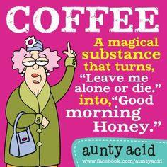 Aunty Acid Sayings - Bing Images Aunty Acid, Coffee Humor, Coffee Quotes, Funny Coffee, Good Morning Honey, Morning Joe, Morning Coffee, I Love Coffee, Coffee Time