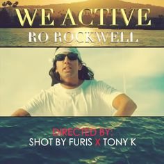 Just in time for LA Recording Artist Birthday, Ro Rockwell.  We Active Music Video OUT NOW