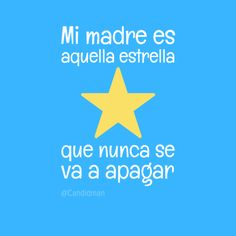 """Mi #Madre es aquella #Estrella que nunca se va a apagar""."