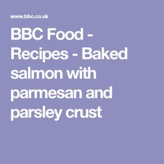 BBC Food - Recipes - Baked salmon with parmesan and parsley crust