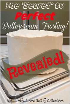 The Magic Secret To The Best Butter Cream Frosting Revealed for you here!   You have all the ingredients and tools to make it right in y