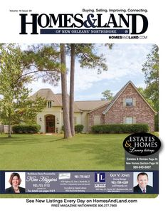 The Stunning Northshore Homes featured on our cover is presented by Kim Higgins 985.705.1910 4 bedrooms, 3.5 bathrooms on a cup-de-sac. Huge kitchen, keeping room and bonus room. Upgrades throughout. Mandeville schools.  $412,000 1613 Bradford Court  Covington, Louisiana MLS#2032183