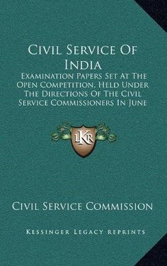 Civil Service of India: Examination Papers Set at the Open Competition, Held Under the Directions of the Civil Service Commissioners in June a