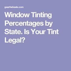 Window Tinting Percentages by State. Is Your Tint Legal?