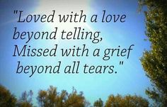 You are loved with a love beyond telling, and you are missed with a grief beyond all tears, my love❤️❤️✝️✝️