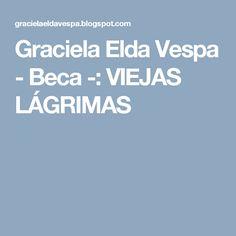 Graciela Elda Vespa - Beca -: VIEJAS LÁGRIMAS