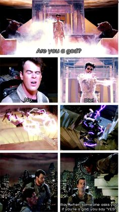 """""""When someone asks you if you are a god, you say YES"""" -- Ghostbusters"""