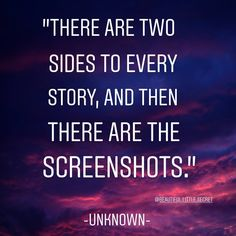 """There are two sides to every story, and then there are the screenshots. Story Quotes, Me Quotes, Better Days Quotes, Quotes And Notes, Know The Truth, New Chapter, True Stories, Quote Of The Day, Wisdom"