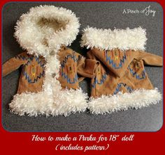 How to make a Parka for 18 doll -- includes free pattern A Pinch of Joy This coat was inspired by native Alaskan clothing seen on a recent trip, but you can change the look by your choice of fabric. Nylon ski jacket, wool parka, casual denim . . . . combinations are endless.