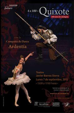 """Danza: """"4x100 = Quixote 400 años de cabalgata"""" con la compañía de Danza Ardentía. Teatro Javier Barros Sierra. Lunes 7 de septiembre, 13:00 y 17:00 hrs. Solicita tus cortesías en el Centro Cultural Acatlán."""