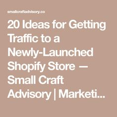 20 Ideas for Getting Traffic to a Newly-Launched Shopify Store — Small Craft Advisory Seo Marketing, Digital Marketing, Ecommerce Solutions, Ecommerce Platforms, Seo Tips, Online Sales, Product Launch, How To Get, Business