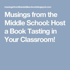 Musings from the Middle School: Host a Book Tasting in Your Classroom!