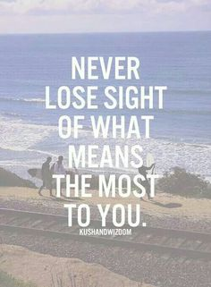 Never lose sight...