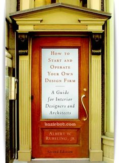 How to Start and Operate Your Own Design Firm A guide For interior Desingers and Architects