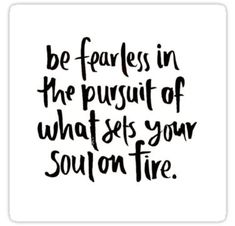 be fearless in the pursuit of your passions Sticker