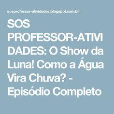 SOS PROFESSOR-ATIVIDADES: O Show da Luna! Como a Água Vira Chuva? - Episódio Completo