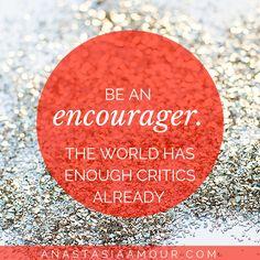 Be an encourager. The world has enough critics already. #leader #teamwork