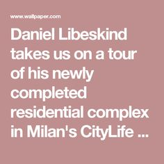 Daniel Libeskind takes us on a tour of his newly completed residential complex in Milan's CityLife development | Wallpaper*