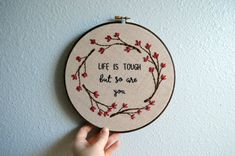 MADE TO ORDER: Please allow 3-4 weeks for your embroidery hoop to be recreated before shipping. Life is tough, but so are you! A super important message, lovingly hand stitched to remind you all the time. DETAILS: -This listing is for an 8 inch hoop -If you would prefer a different