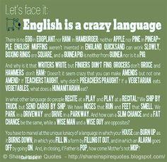 Let's face it ENGLISH is a CRAZY language... ~Richard Lederer