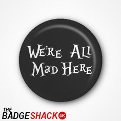 We're All Mad Here  Alice in Wonderland  Pin by TheBadgeShackUK, £0.99