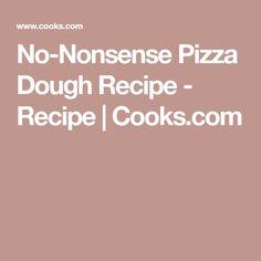 No-Nonsense Pizza Dough Recipe - Recipe | Cooks.com Dough Recipe, Recipe Recipe, Pizza Dough, Bread, Cooking, Recipes, Food, Kitchen, Brot