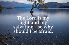 The Lord is my light and my salvation- so why should I be afraid. My Salvation, Lord, Explore, Nature, Travel, Viajes, Traveling, Nature Illustration, Off Grid