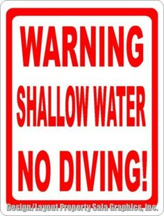 Post this sign for safety at pools and other shallow bodies of water. Inform swimmers that they are not allowed to dive into the water. Storefront Signs, Shallow, Layout Design, Diving, Swimming Pools, Water, Backyard, Outdoors, House
