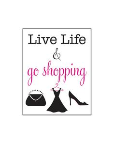 Live life & go shopping. Yes!