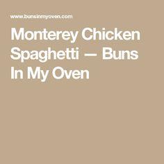 Monterey Chicken Spaghetti — Buns In My Oven