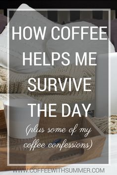 How Coffee Helps Me Survive The Day (Plus Some Of My Coffee Confessions) | Coffee With Summer