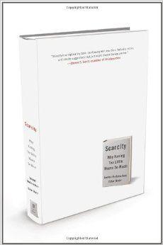 Scarcity: Why Having Too Little Means So Much: Sendhil Mullainathan, Eldar Shafir: 9780805092646: Amazon.com: Books