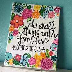 """Do small things with great love."" -Mother Teresa Quote www.etsy.com/chiomegacrafty check out my new etsy :))) lots of cute canvas paintings!! ONLY $25! https://www.etsy.com/shop/AmberleyDesigns?ref=hdr_shop_menu"