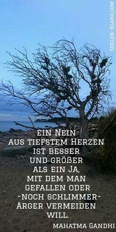 www.seelen-klang.com Ein Nein aus tiefstem Herzen ist besser und größer als ein Ja,  mit dem man gefallen oder noch schlimmer - ärger vermeiden will.
