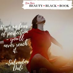 Have no fear of perfection - you'll never reach it. - Salvador Dali #perfection #nofear #beyou #betrue #beautyquotes #beauty #beautyblackbook