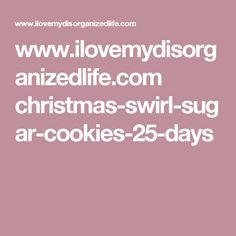www.ilovemydisorganizedlife.com christmas-swirl-sugar-cookies-25-days