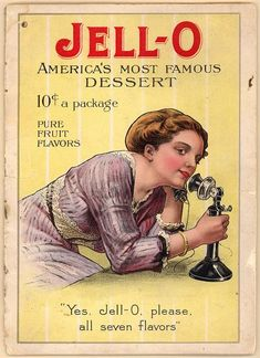 Jell-O America's Most Famous Dessert. Let me make a newfangled telephone call about Jell-o! Vintage Labels, Vintage Cards, Vintage Signs, Vintage Posters, Vintage Shelf, Vintage Ephemera, Vintage Prints, Old Advertisements, Retro Advertising