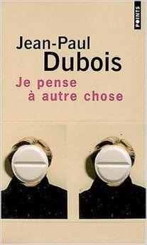 Jean-Paul dubois : Je pense à autre chose - Points