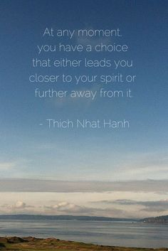 In every moment, you have a choice. Yes.