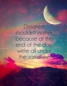 "☆  ""Distance shouldn't matter because, at the end of the day, we're all under the same sky.""  ☆ ☀ ☆  (Although, I must say, I do greatly miss being with family 'n friends In person, talking while looking into each other's eyes ...and those special hugs, etc. etc.)  °°°ღ♡ღ°°°"