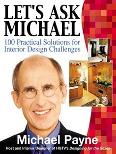 Let's Ask Michael 100 Practical Solutions for Design Challenges by Michael Payne -- HOME SWEET STYLISH HOME —Michael Payne —popular host of the HGTV's hit series, Designing for the Sexes — brings his unique talents and expertise to this beautiful and practical reference designed to help homeowners find stylish solutions to today's most challenging home design dilemmas.