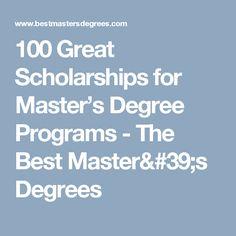 100 Great Scholarships for Master's Degree Programs - The Best Master's Degrees