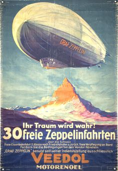 """SPEED, SAFETY, COMFORT - Click for more travel posters from an exhibit in Berlin. Here, a promotion by Veedol Motor Oil (""""the only Motor Oil of the Graf Zeppelin""""): Poster offers 30 people a free flight over the Alps, including train""""free catering on board"""" the zep."""