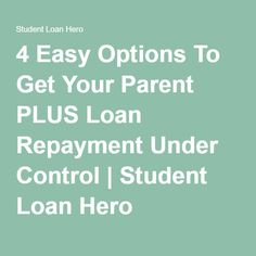 4 Easy Options To Get Your Parent PLUS Loan Repayment Under Control | Student Loan Hero