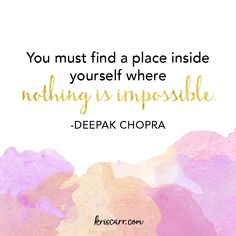 You must find a place inside yourself where nothing is impossible. -Deepak Chopra Quote #inspiration #quote #quoteoftheday