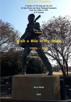 Walk A Mile In My Shoes: A History of The King and the City In New Photos and Never-Released Documents From 1940s to 1955 (Elvis and Memphis) (Volume 1)